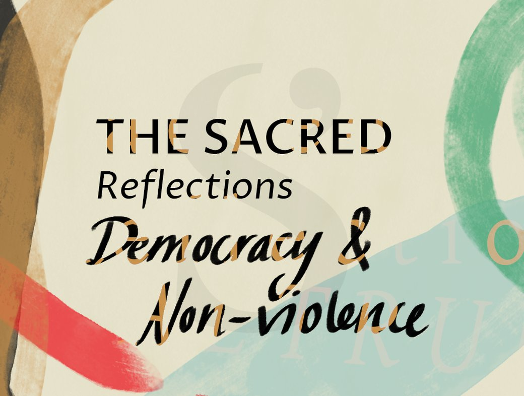 The Sacred Reflections: Democracy and Non–Violence