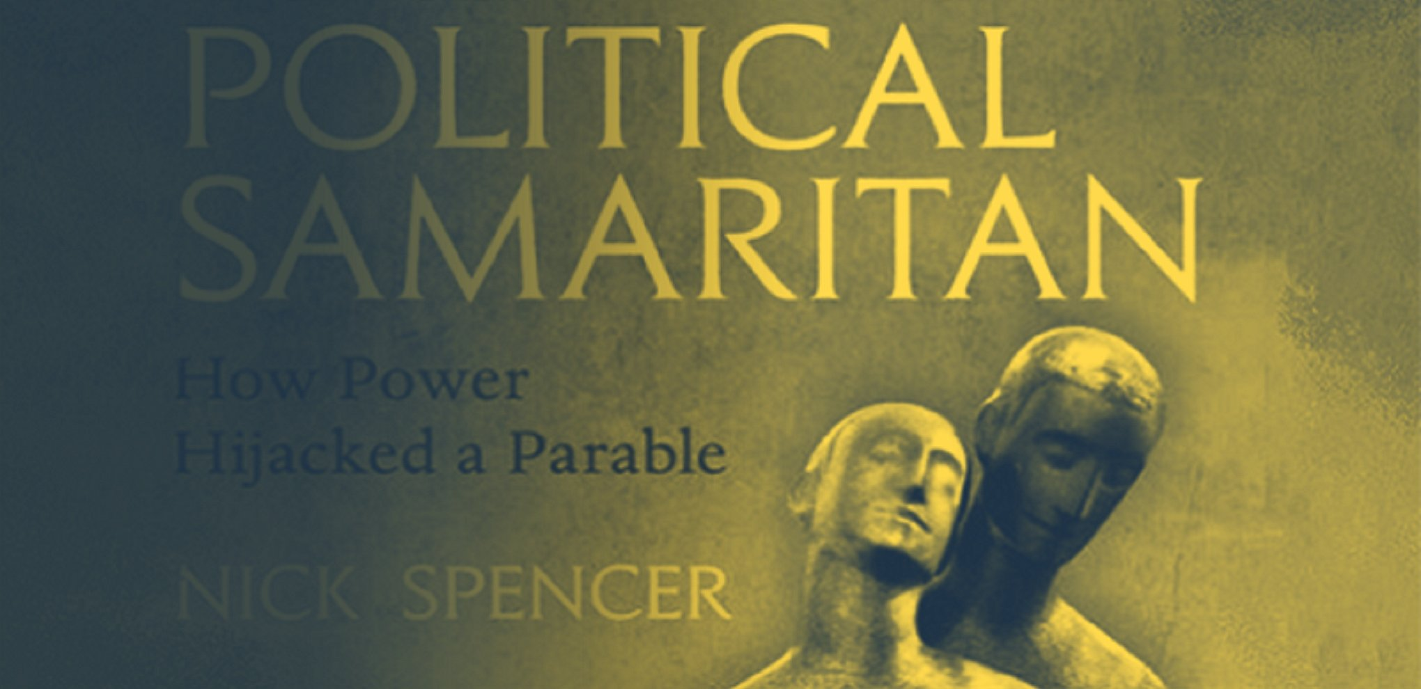 Nick Spencer's new book explores how the perennially popular story of the Good Samaritan is deployed in supposedly secular politics.